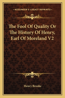 The Fool of Quality or the History of Henry, Earl of Moreland V2 - Brooke, Henry