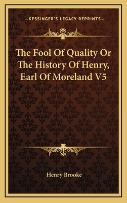 The Fool of Quality or the History of Henry, Earl of Moreland V5 - Brooke, Henry