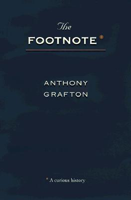 The Footnote: A Curious History - Grafton, Anthony