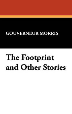 The Footprint and Other Stories - Morris, Gouverneur