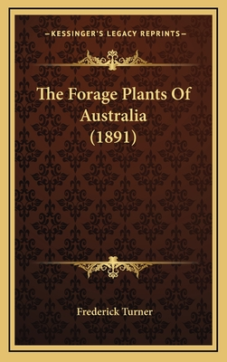 The Forage Plants of Australia (1891) - Turner, Frederick