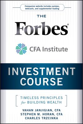 The Forbes/CFA Institute Investment Course: Timeless Principles for Building Wealth - Janjigian, Vahan