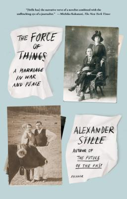 The Force of Things: A Marriage in War and Peace - Stille, Alexander