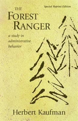 The Forest Ranger: A Study in Administrative Behavior - Kaufman, Herbert, Professor