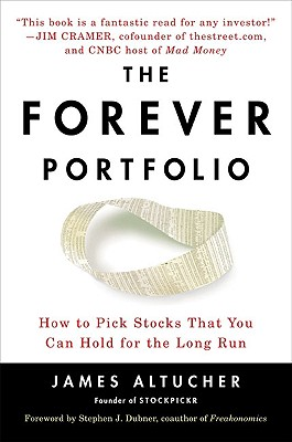 The Forever Portfolio: How to Pick Stocks That You Can Hold for the Long Run - Altucher, James, and Dubner, Stephen J (Foreword by)