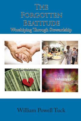The Forgotten Beatitude: Worshiping Through Stewardship - Tuck, William Powell