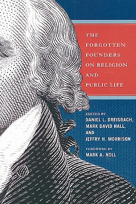The Forgotten Founders on Religion and Public Life - Dreisbach, Daniel L (Editor)