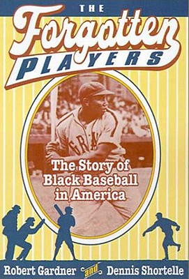 The Forgotten Players: The Story of Black Baseball in America - Gardner, Robert, and Shortelle, Dennis