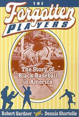 The Forgotten Players: The Story of Black Baseball in America - Gardner, Robert, and Shortelle, Dennis