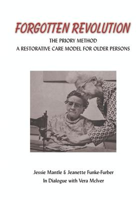 The Forgotten Revolution: The Priory Method: A Restorative Care Model for Older Persons - Mantle, Jessie