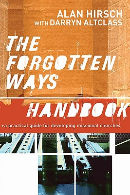 The Forgotten Ways Handbook: A Practical Guide for Developing Missional Churches - Hirsch, Alan, M.D.