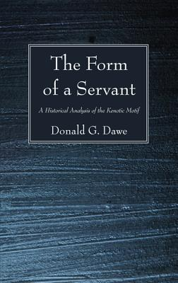 The Form of a Servant: A Historical Analysis of the Kenotic Motif - Dawe, Donald G