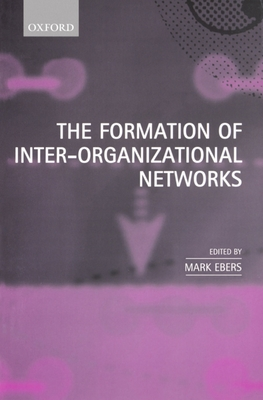 The Formation of Inter-Organizational Networks - Ebers, Mark (Editor)