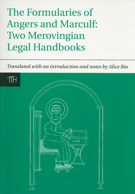 The Formularies of Angers and Marculf: Two Merovingian Legal Handbooks - Rio, Alice (Translated by)