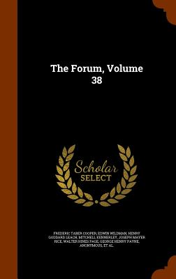The Forum, Volume 38 - Cooper, Frederic Taber, and Wildman, Edwin, and Leach, Henry Goddard