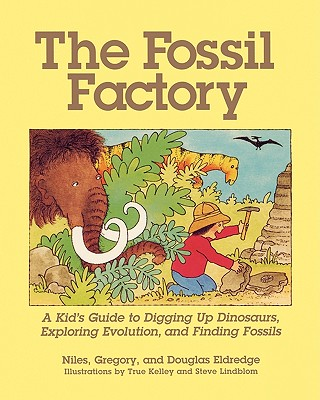 The Fossil Factory: A Kid's Guide to Digging Up Dinosaurs, Exploring Evolution, and Finding Fossils - Eldredge, Niles, Professor, and Eldredge, Douglas, and Eldredge, Gregory