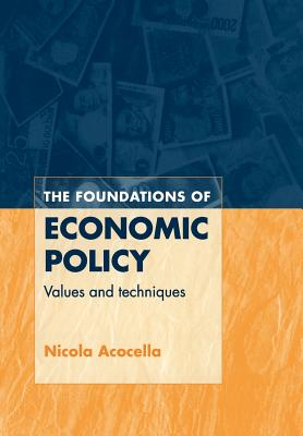 The Foundations of Economic Policy: Values and Techniques - Acocella, Nicola