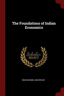 The Foundations of Indian Economics - Mukerjee, Radhakamal