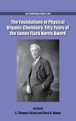 The Foundations of Physical Organic Chemistry: Fifty Years of the James Flack Norris Award - Strom, E Thomas (Editor), and Mainz, Vera V (Editor)