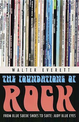 "The Foundations of Rock: From ""Blue Suede Shoes"" to ""Suite: Judy Blue Eyes"" - Everett, Walter"