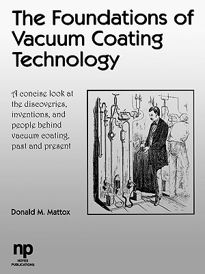The Foundations of Vacuum Coating Technology - Mattox, Donald M