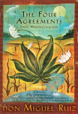 The Four Agreements Toltec Wisdom Collection: The Four Agreements: A Practical Guide to Personal Freedom, the Mastery of Love: A Practical Guide to the Art of Relationship, the Voice of Knowledge: A Practical Guide to Inner Peace - Miguel Ruiz, Don