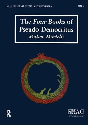 The Four Books of Pseudo-Democritus: Sources of Alchemy and Chemistry: Sir Robert Mond Studies in the History of Early Chemistry - Martelli, Matteo