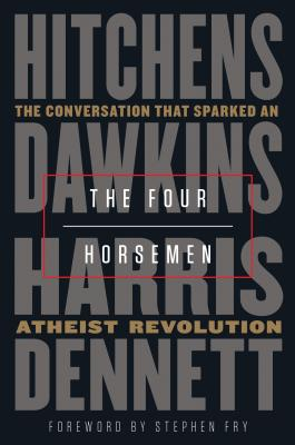 The Four Horsemen: The Conversation That Sparked an Atheist Revolution - Hitchens, Christopher, and Dawkins, Richard, and Harris, Sam