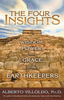 The Four Insights: Wisdom, Power, and Grace of the Earthkeepers - Villoldo, Alberto