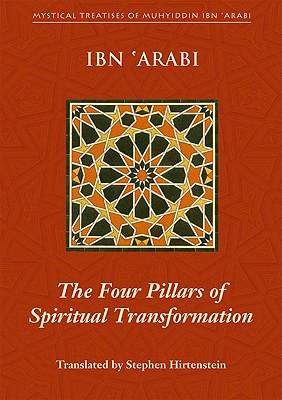 The Four Pillars of Spiritual Transformation: The Adornment of the Spiritually Transformed (Hilyat Al-Abdal) - Ibn 'Arabi, Muhyiddin