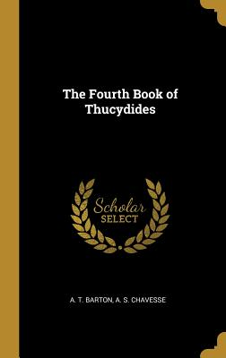 The Fourth Book of Thucydides - Barton, A T, and Chavesse, A S
