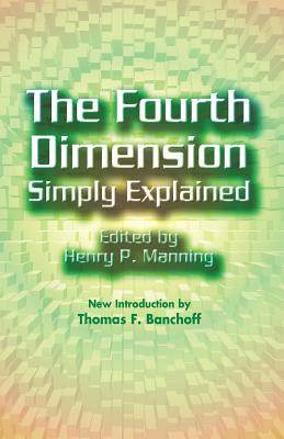 The Fourth Dimension Simply Explained - Manning, Henry P