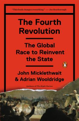 The Fourth Revolution: The Global Race to Reinvent the State - Micklethwait, John, and Wooldridge, Adrian