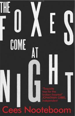 The Foxes Come at Night - Nooteboom, Cees, and Rilke, Ina (Translated by)