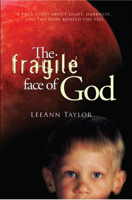 The Fragile Face of God: A True Story about Light, Darkness, and the Hope Beyond the Veil - Taylor, Leeann