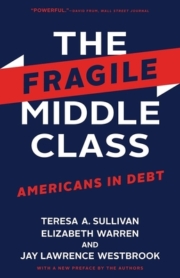 The Fragile Middle Class: Americans in Debt - Sullivan, Teresa a, and Warren, Elizabeth, and Westbrook, Jay Lawrence