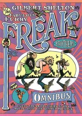 The Freak Brothers Omnibus: Every Freak Brothers Story Rolled Into One Bumper Package - Shelton, Gilbert