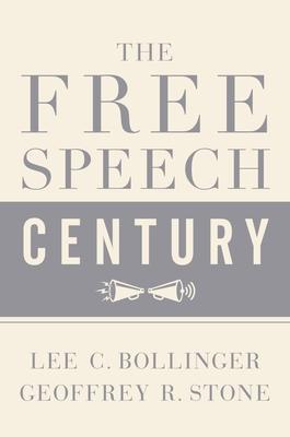 The Free Speech Century - Stone, Geoffrey R. (Editor), and Bollinger, Lee C. (Editor)