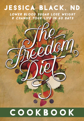 The Freedom Diet Cookbook - Black, Jessica K, Dr., N