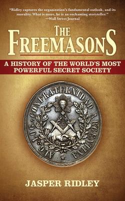 The Freemasons: A History of the World's Most Powerful Secret Society - Ridley, Jasper