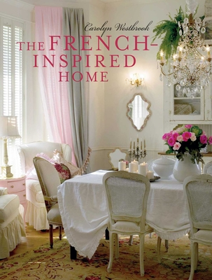 The French-Inspired Home - Westbrook, Carolyn
