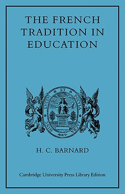 The French Tradition in Education: Ramus to Mme Necker de Saussure - Barnard, H C