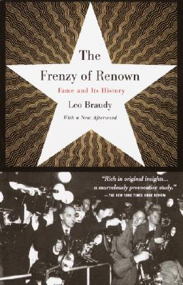 The Frenzy of Renown: Fame and Its History - Braudy, Leo, Professor