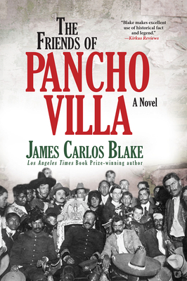 The Friends of Pancho Villa - Blake, James Carlos