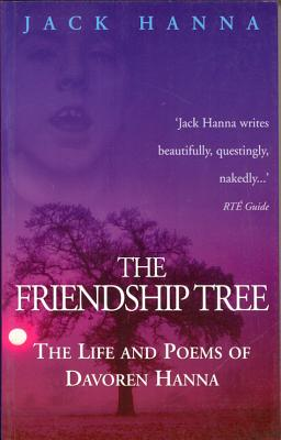 The Friendship Tree: The Life and Poems of Davoren Hanna - Hanna, Jack