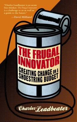 The Frugal Innovator: Creating Change on a Shoestring Budget - Leadbeater, Charles