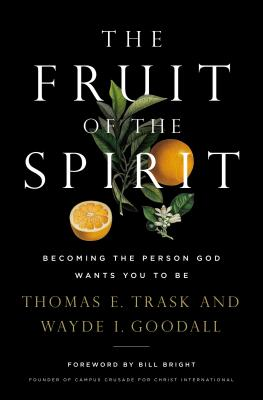 The Fruit of the Spirit: Becoming the Person God Wants You to Be - Trask, Thomas E, and Goodall, Wayde I