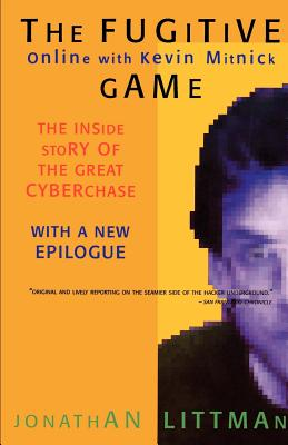 The Fugitive Game: Online with Kevin Mitnick - Littman, Jonathan