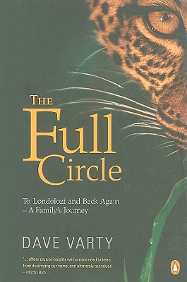 The Full Circle: To Londolozi and Back Again, a Family's Journey - Varty, Dave, and Buchanan, Molly
