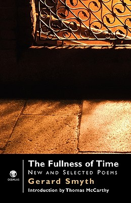 The Fullness of Time: New and Selected Poems - Smyth, Gerard, and McCarthy, Thomas (Introduction by)